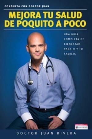 MEJORA TU SALUD DE POQUITO A POQUITO DEL DOCTOR JUAN RIVERA